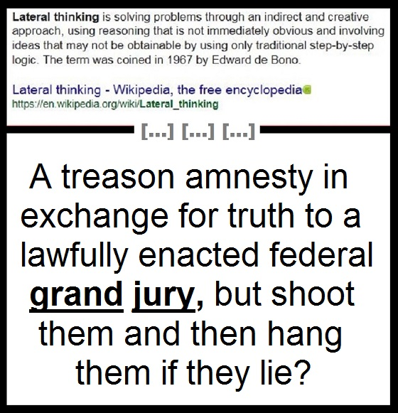 Lateral thinking treason amnesty shhot them and hang them 560