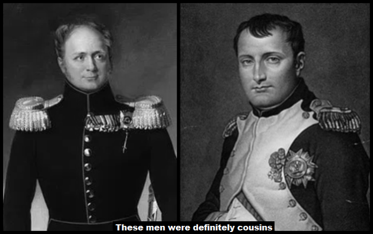 Czar Alexander and Napoleon definitely cousins LARGE
