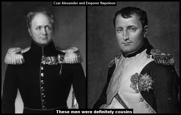 Czar Alexander 600 and EMPORER Napoleon definitely cousins 600