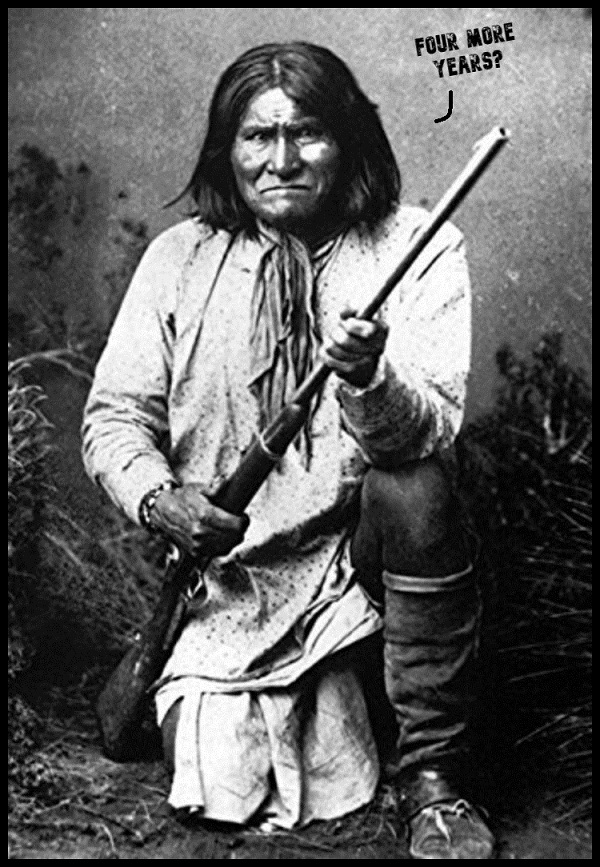 American Indian Geronimo with gun four more years 600