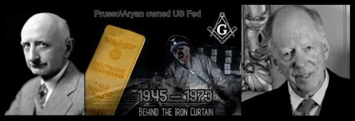 Prusso-Aryan owned US Fed ROTHSCHILD BLACK Nazi gold Iron Curtain Masonic 730 HQ